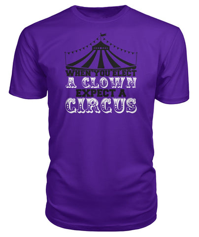 Image of When You Elect A Clown, Expect A Circus Premium Tee
