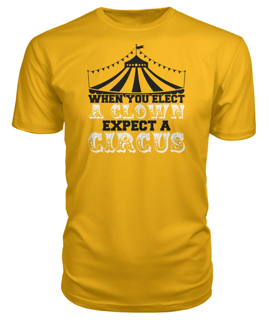 When You Elect A Clown, Expect A Circus Premium Tee