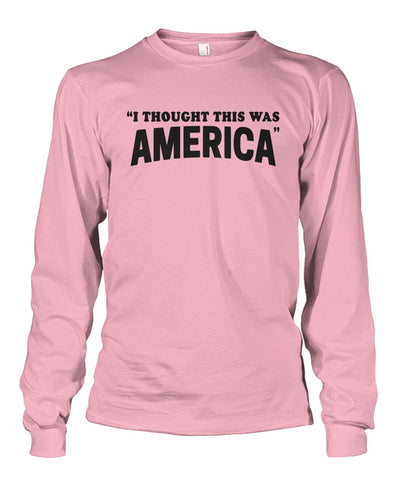 Image of I Thought This Was America Long Sleeve