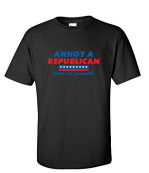 Annoy a Republican Shirt