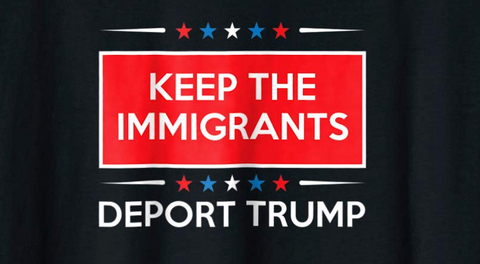 """Keep The Immigrants, Deport Trump"" Shirt (Black)"