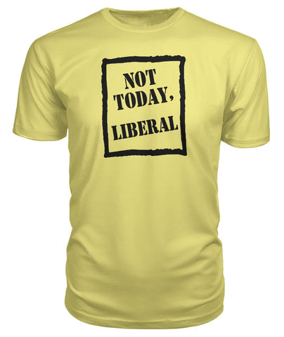 Image of Not Today Liberal Premium Tee