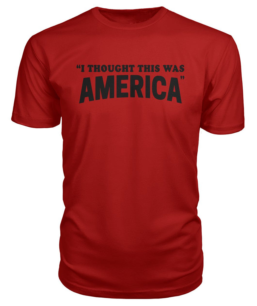 I Thought This Was America Premium Tee