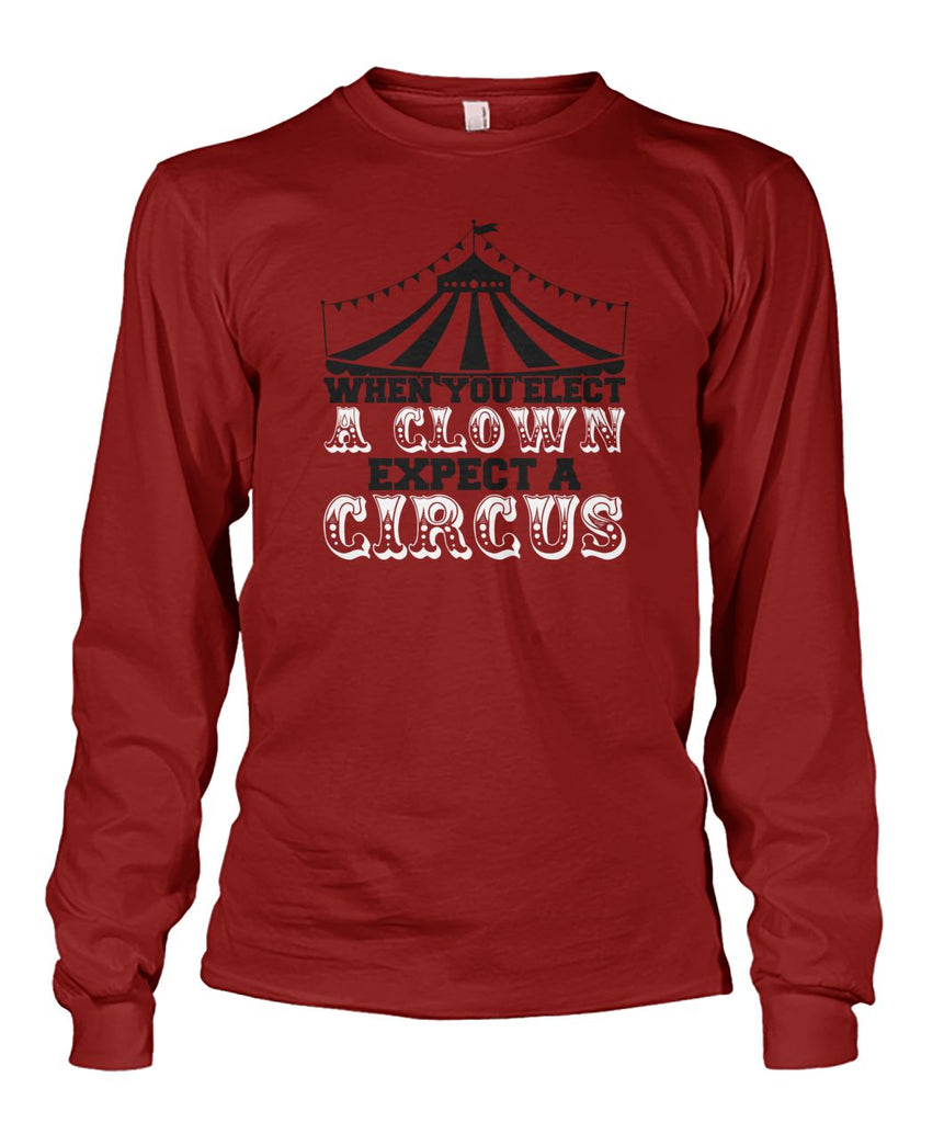 When You Elect A Clown, Expect A Circus Long Sleeve