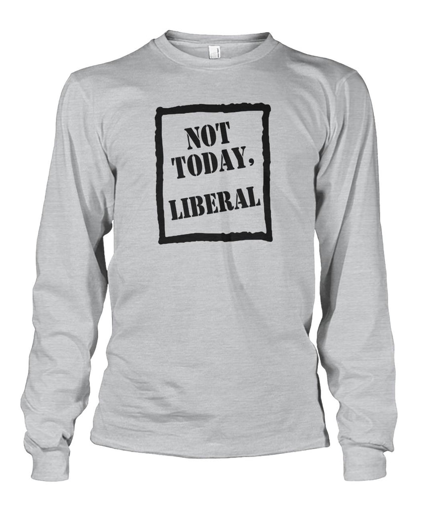Not Today Liberal Long Sleeve