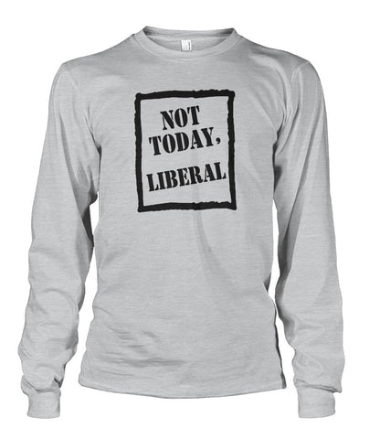 Image of Not Today Liberal Long Sleeve