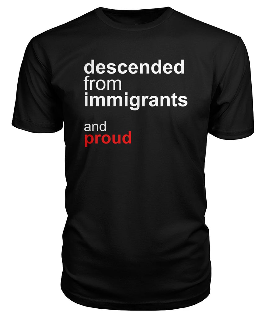 Descended From Immigrants Premium Tee
