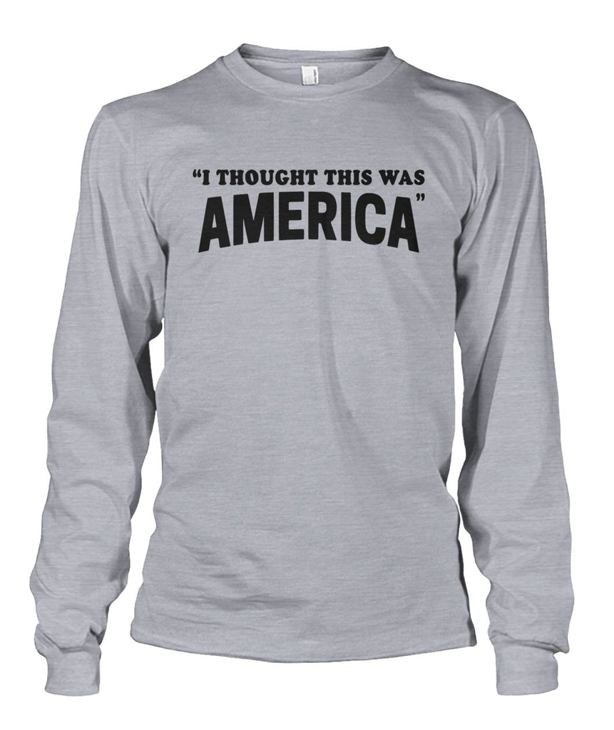 I Thought This Was America Long Sleeve