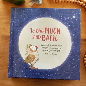 To The Moon and Back (winged wisdom and bright blessings to guide your flight)