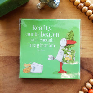 Reality Can Be Beaten With Enough Imagination Magnet