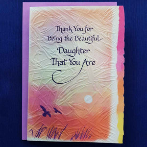 Thank You For Being The Beautiful Daughter That You Are Greeting Card