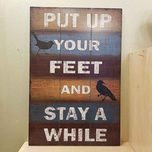 Put Up Your Feet and Stay a While Wall Art (MDF. approx 40x60cm) NLA