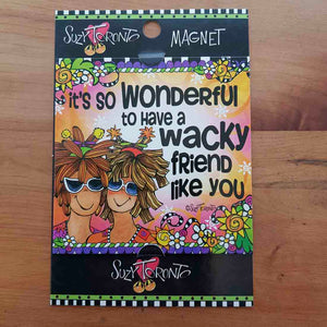 Its So Wonderful To Have A Wacky Friend Magnet (approx. 9x9cm)