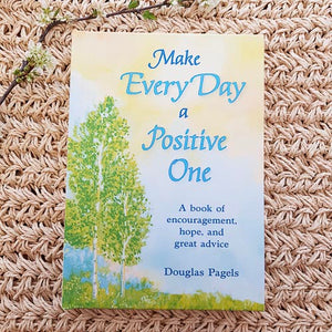 Make Every Day a Positive One