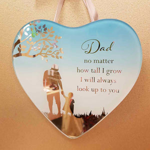 Dad no mattter how tall I grow I will always look up to you Plaque