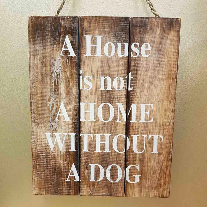 A House is Not a Home Without a Dog Wooden Sign (approx. 30x20cm)
