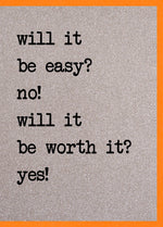 Will It Be Easy? No! Will It Be Worth it? Yes!