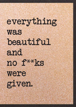 Everything Was Beautiful And No F**ks Were Given