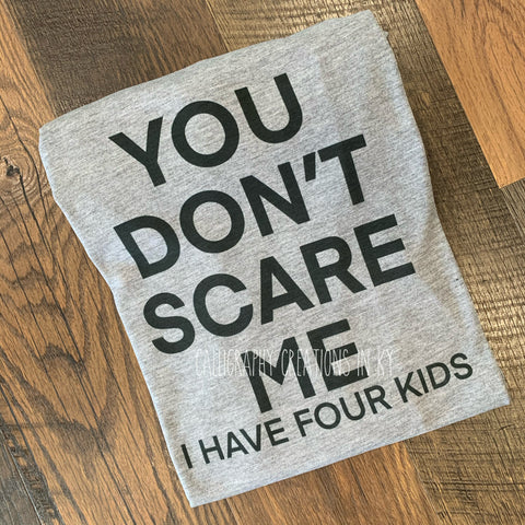 You Don't Scare Me: I Have Four Kids Tee