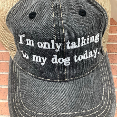 I'm Only Talking To My Dog Today Hat
