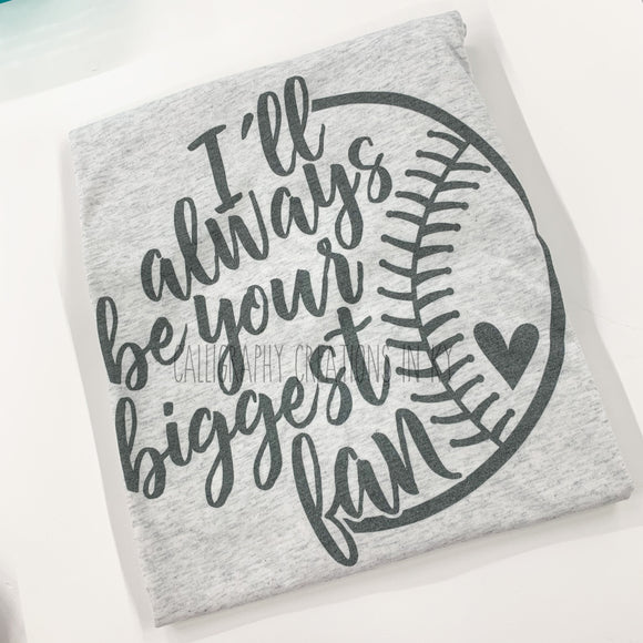 I'll Always Be Your Biggest Fan Tee (Softball/Baseball)(Color Options)