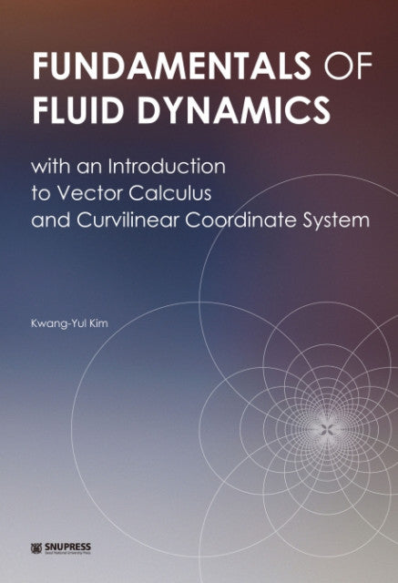 Fundamentals of Fluid Dynamics  with an Introduction to Vector Calculus and Curvilinear Coordinate System - booksonkorea.com