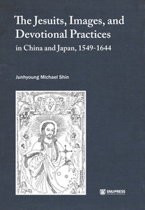 The Jesuits, Images, and Devotional Practices in China and Japan, 1549-1644 - booksonkorea.com