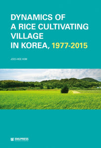 Dynamics of a Rice Cultivating Village in Korea, 1977-2015 - booksonkorea.com