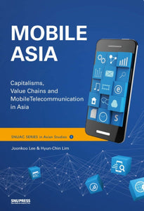 Mobile Asia  Capitalisms, Value Chains and Mobile Telecommunication in Asia - booksonkorea.com