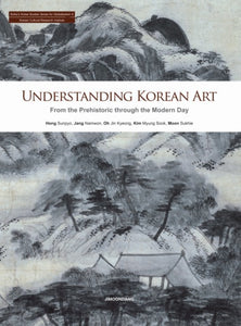 Understanding Korean art  From the Prehisoric through the Modern Day - kongnpark