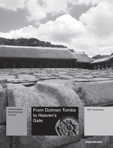 From Dolmen Tombs to Heaven's Gate  Understanding World Heritage in Korea - kongnpark