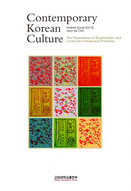 Contemporary Korean Culture  The Persistance of Shamanistic and Confucian Values and Practices - booksonkorea.com