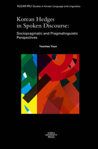 Korean Hedges in Spoken Discourse  Sociopragmatic and Pragmalinguistic Perspectives - booksonkorea.com