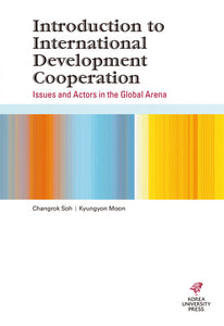 Introduction to International Development Cooperation  Issues and Actors in the Global Arena - booksonkorea.com