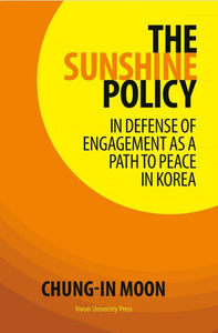 THE SUNSHINE POLICY  IN DEFENSE OF ENGAGEMENT AS A PATH TO PEACE IN KOREA - booksonkorea.com