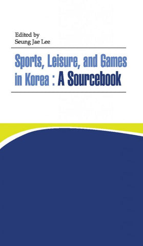 Sports, Leisure, And Games in Korea: A Sourcebook - booksonkorea.com