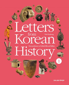 Letters from Korean History 1  From prehistory to Unified Silla and Balhae - booksonkorea.com