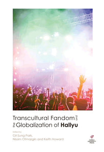 Transcultural Fandom and the Globalization of Hallyu - booksonkorea.com
