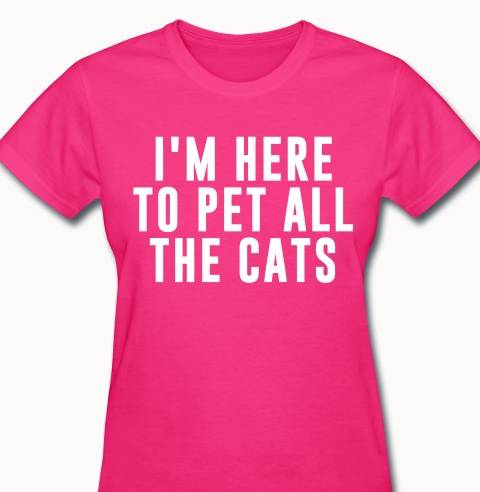 """I'm here to pet all the cats"" T-Shirt Pink / S 