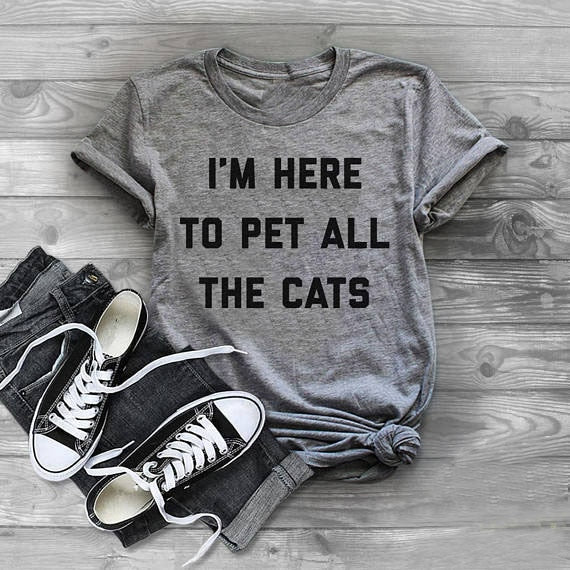 """I'm here to pet all the cats"" T-Shirt  