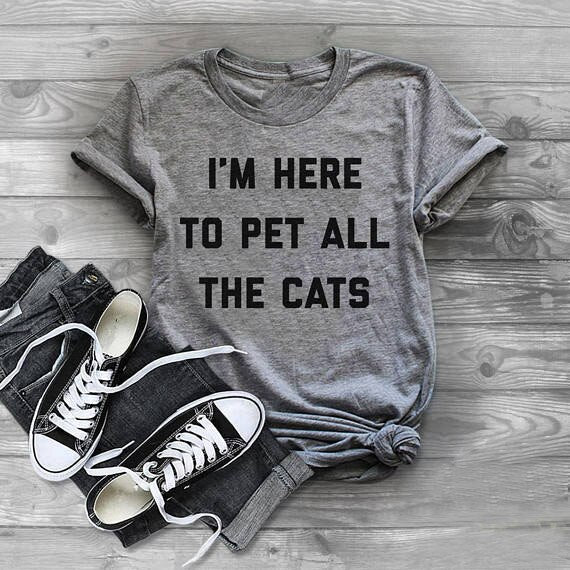 """I'm here to pet all the cats"" T-Shirt Gray / S 
