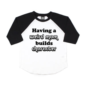 Having a Weird Mom Builds Character Raglan