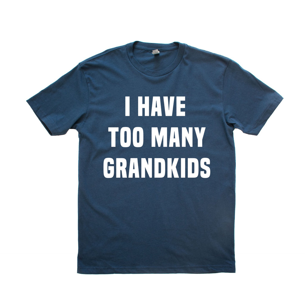 I HAVE TOO MANY GRANDKIDS Shirt