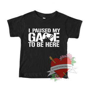 I Paused My Game to be Here Shirt