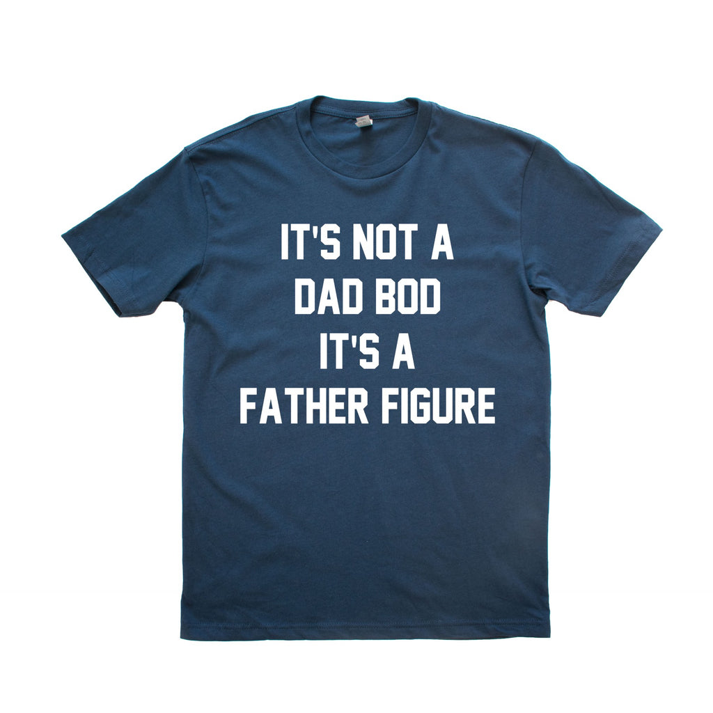 It's Not a DAD BOD, It's a FATHER FIGURE Shirt
