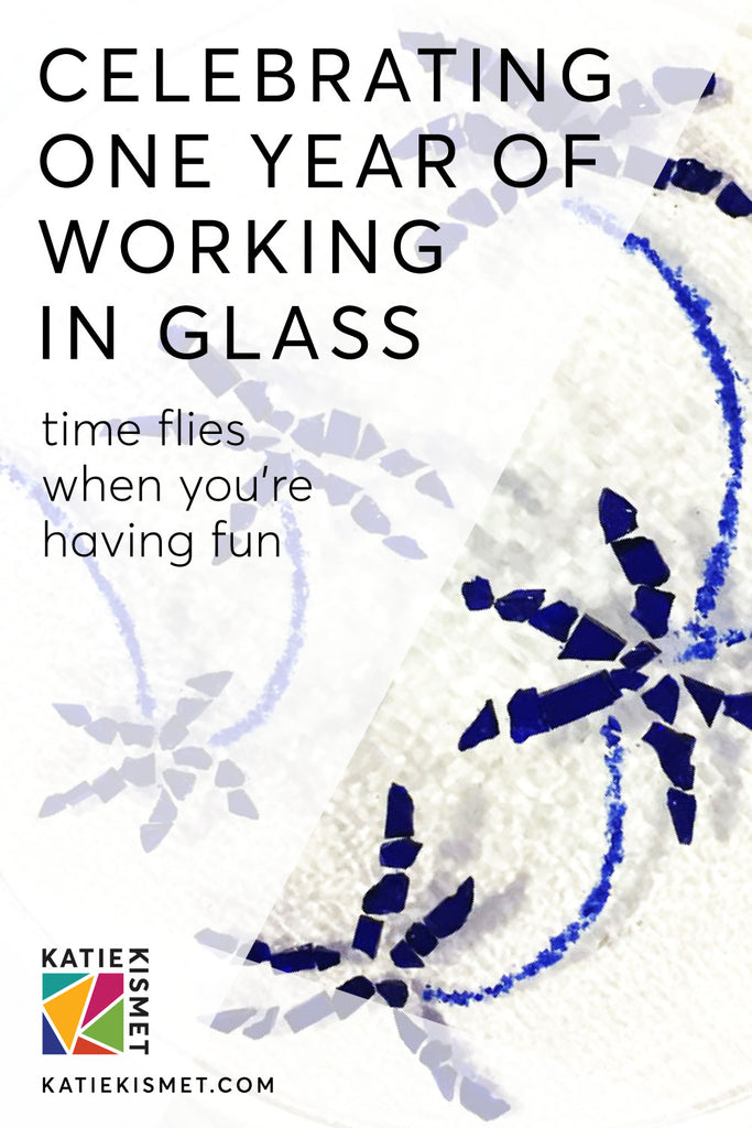 Katie Kismet Blog: Katie's 1-year anniversary of working with glass, aka glassiversary