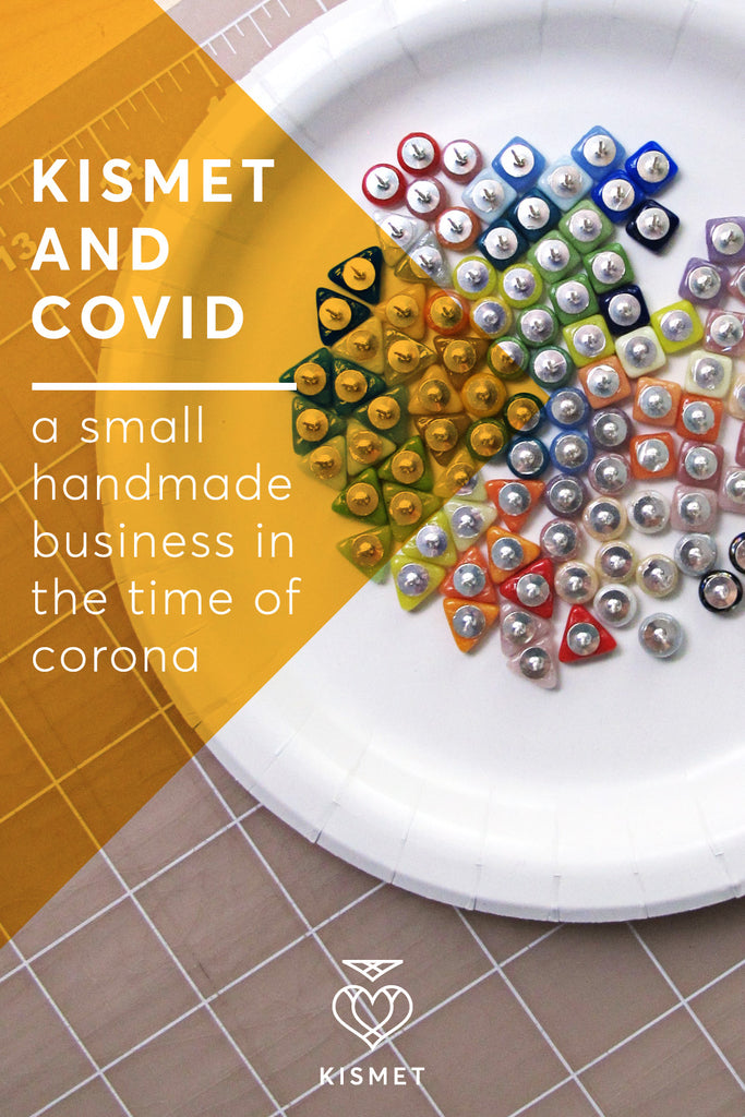 KISMET and COVID a small handmade business in the time of coronavirus
