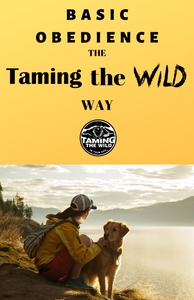 Basic Obedience the Taming the Wild Way Video Series