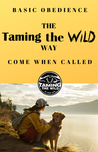 8. Basic Obedience the Taming the Wild Way - COME WHEN CALLED