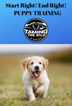 Start Right! End Right! Puppy Training, The Taming the Wild Way